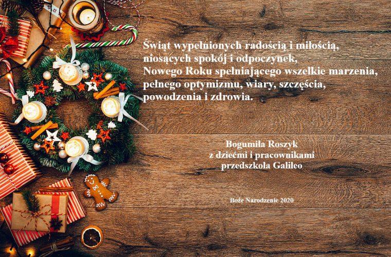 Świąt wypełnionych radością i miłością niosących spokój i odpoczynek, Nowego Roku spełniającego wszelkie marzenia, pełnego optymizmu, wiary, szczęścia, powodzenia i zdrowia. Bogumiłą Roszyk z dziećmi i pracownikami przedszkola Galileo Boże Narodzenia 2020